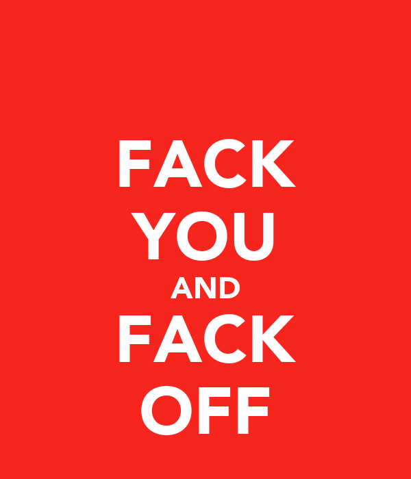 FACK YOU AND FACK OFF