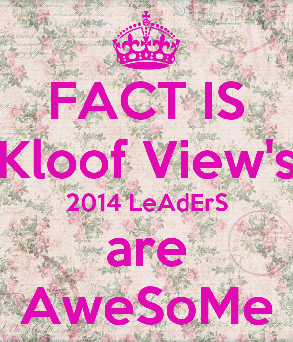 FACT IS Kloof View's 2014 LeAdErS are AweSoMe
