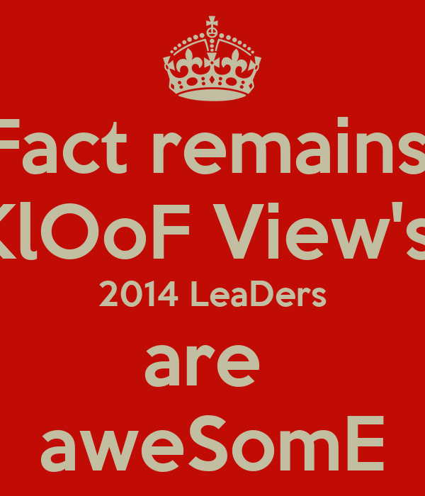 Fact remains: KlOoF View's  2014 LeaDers are  aweSomE