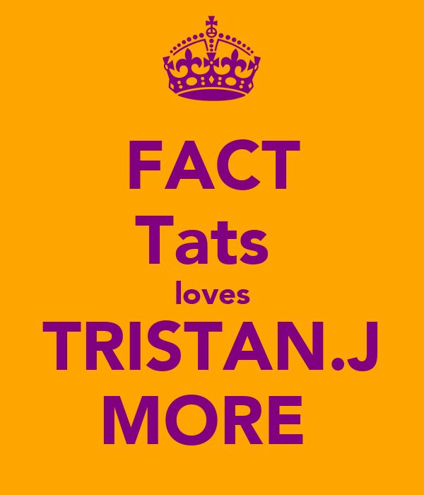 FACT Tats  loves TRISTAN.J MORE♡