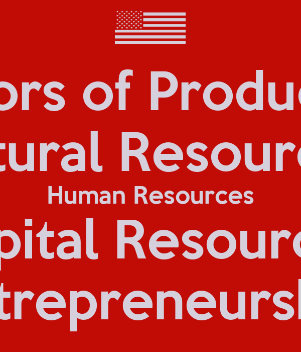 Natural Human And Capital Resources And Entrepreneurship Are All