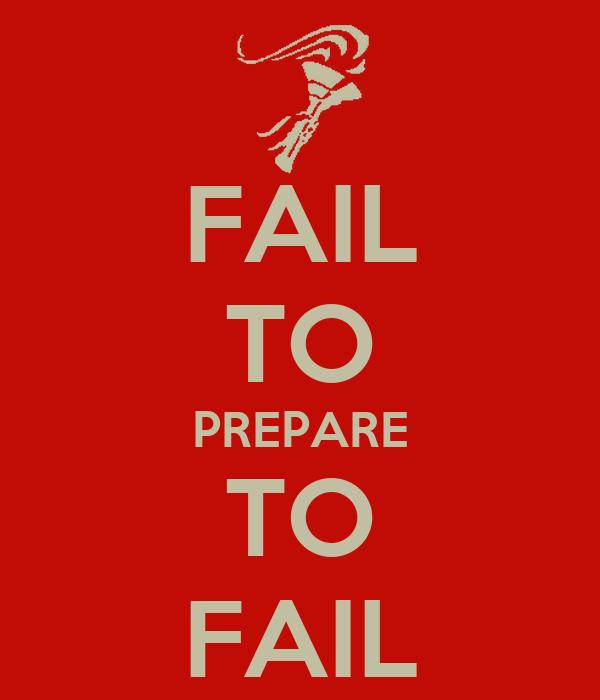 FAIL TO PREPARE TO FAIL