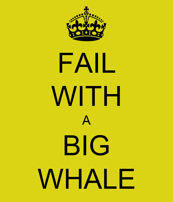FAIL WITH A BIG WHALE