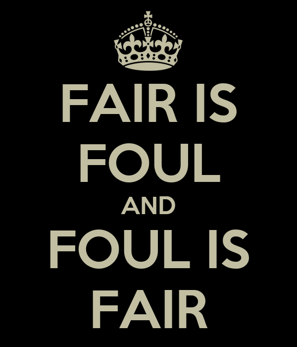 """foul is fair and fair is foul essay """"fair is foul and foul is fair"""" discuss how the play macbeth shows a disrupted world the play macbeth revolves around several main themes including the."""