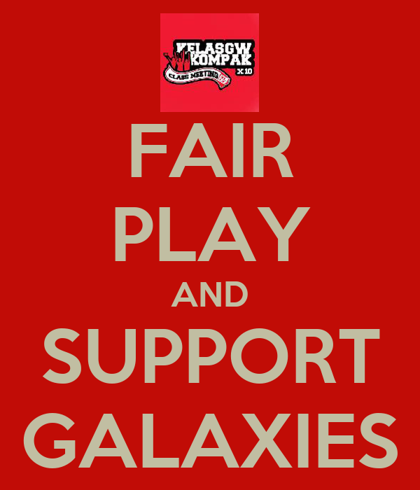 FAIR PLAY AND SUPPORT GALAXIES