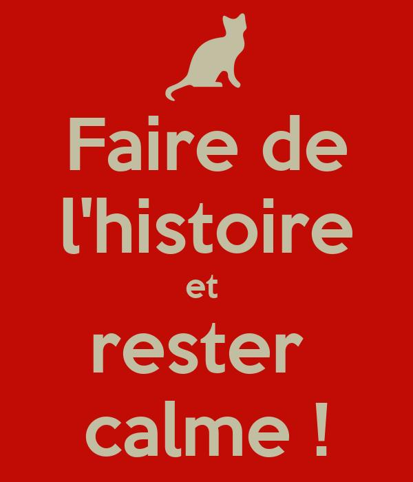 Faire de l'histoire et  rester  calme !