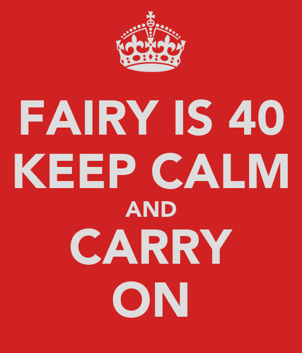 FAIRY IS 40 KEEP CALM AND CARRY ON