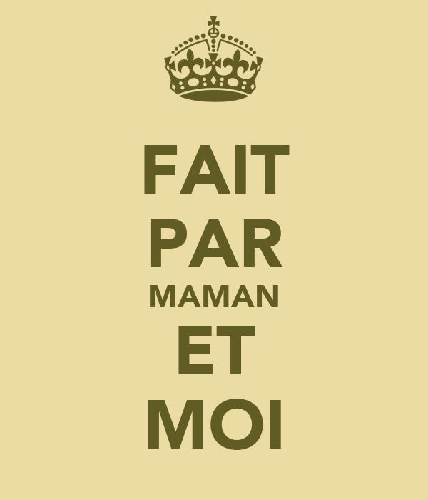 FAIT PAR MAMAN ET MOI