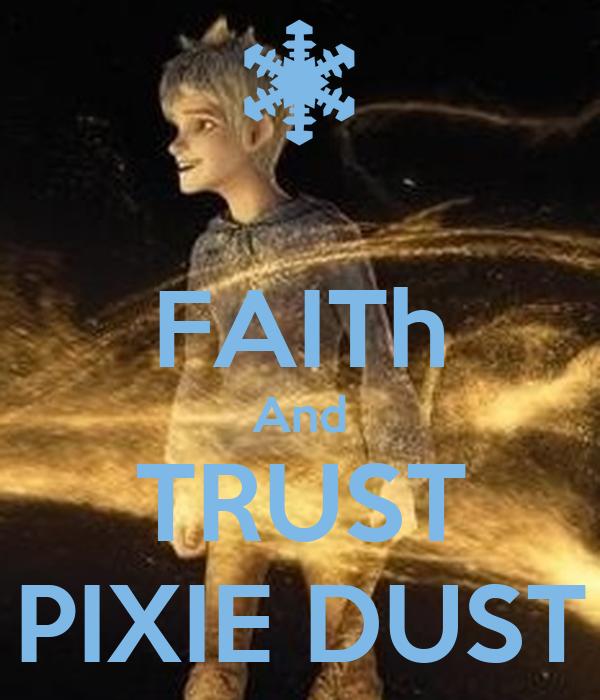 FAITh And TRUST PIXIE DUST
