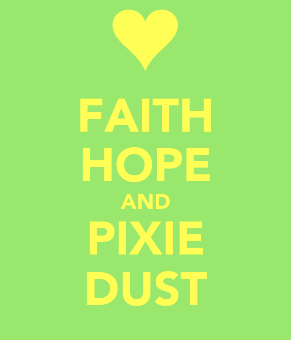 FAITH HOPE AND PIXIE DUST
