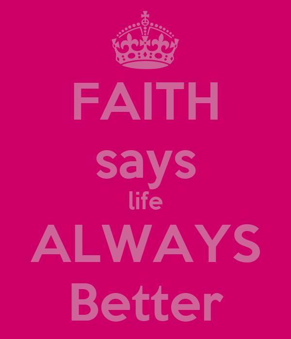FAITH says life ALWAYS Better