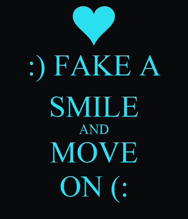 :) FAKE A SMILE AND MOVE ON (: