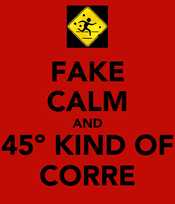FAKE CALM AND 45º KIND OF CORRE