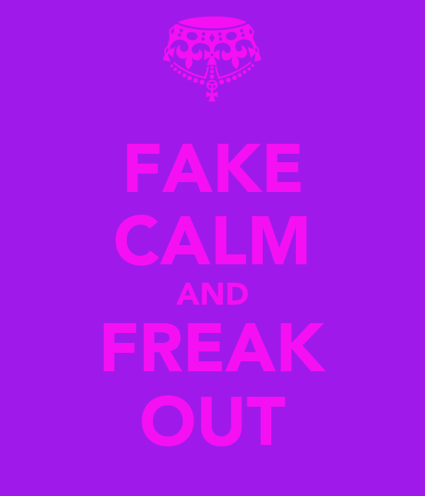 FAKE CALM AND FREAK OUT