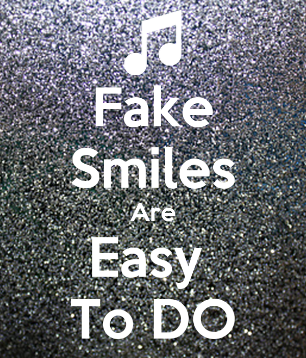 Fake Smiles Are Easy  To DO