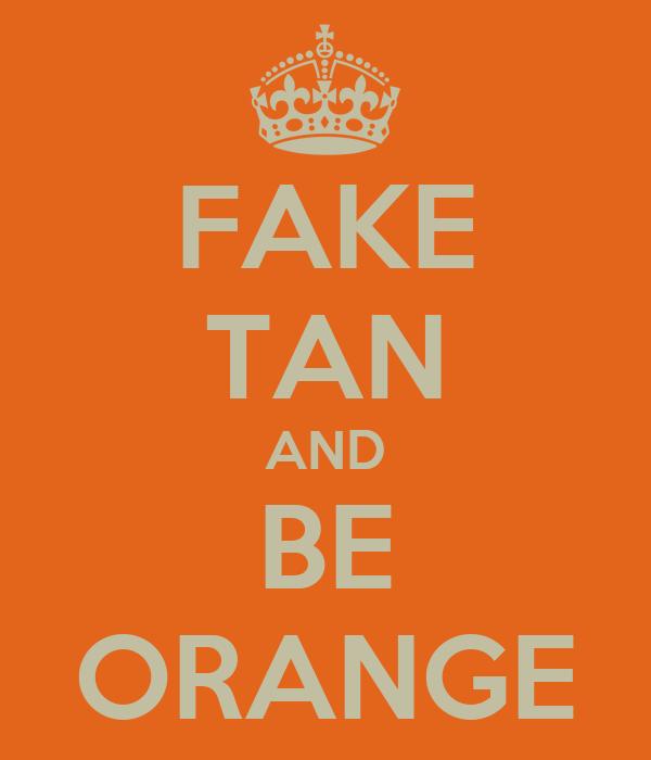 FAKE TAN AND BE ORANGE