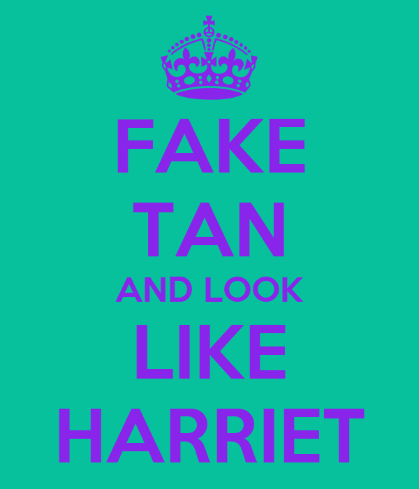 FAKE TAN AND LOOK LIKE HARRIET