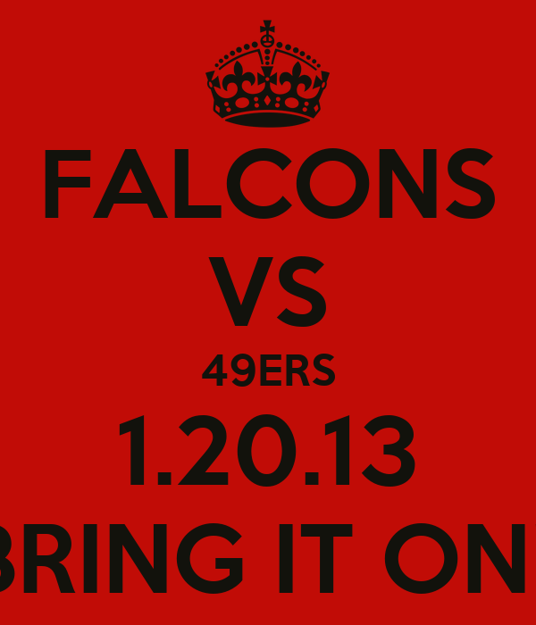 FALCONS VS 49ERS 1.20.13 BRING IT ON!!