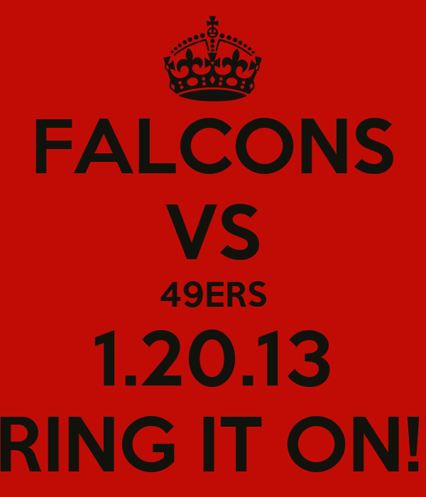 FALCONS VS 49ERS 1.20.13 BRING IT ON!!!!