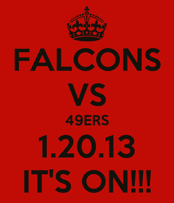 FALCONS VS 49ERS 1.20.13 IT'S ON!!!