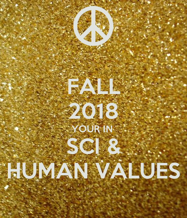 FALL 2018 YOUR IN  SCI & HUMAN VALUES