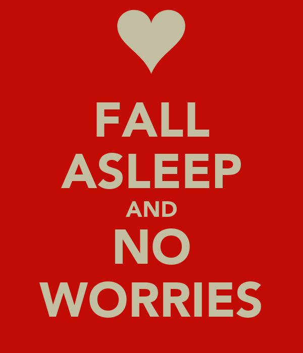 FALL ASLEEP AND NO WORRIES