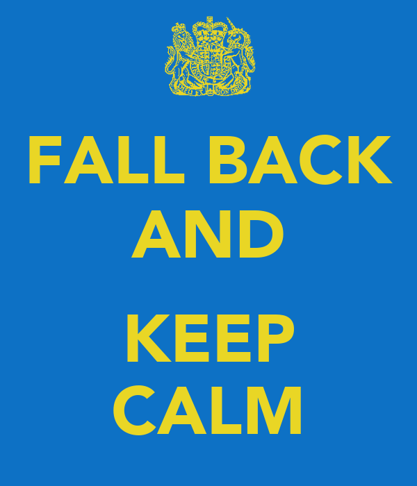 FALL BACK AND  KEEP CALM