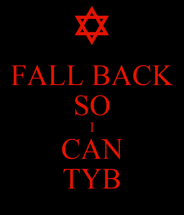 FALL BACK SO I CAN TYB