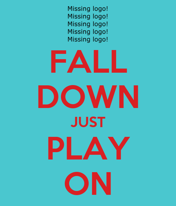 FALL DOWN JUST PLAY ON