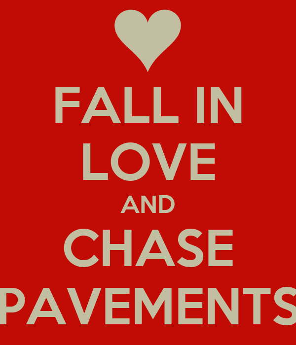 FALL IN LOVE AND CHASE PAVEMENTS