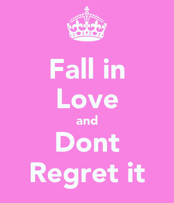 Fall in Love and Dont Regret it