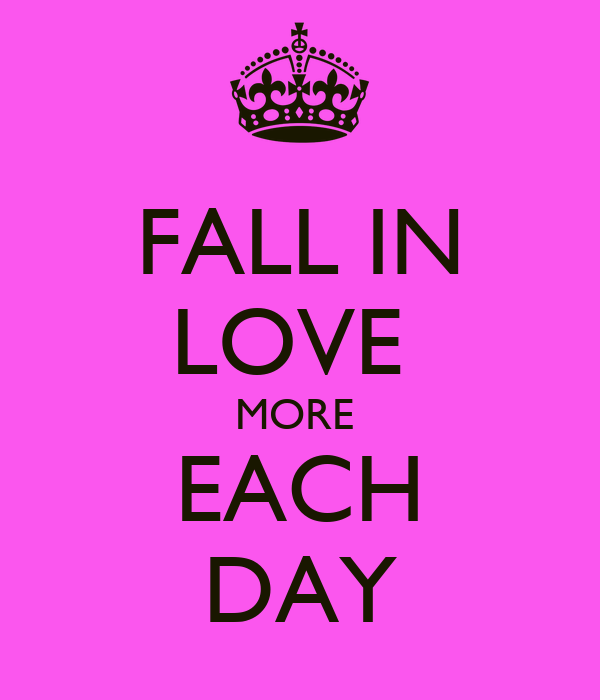 FALL IN LOVE  MORE  EACH DAY
