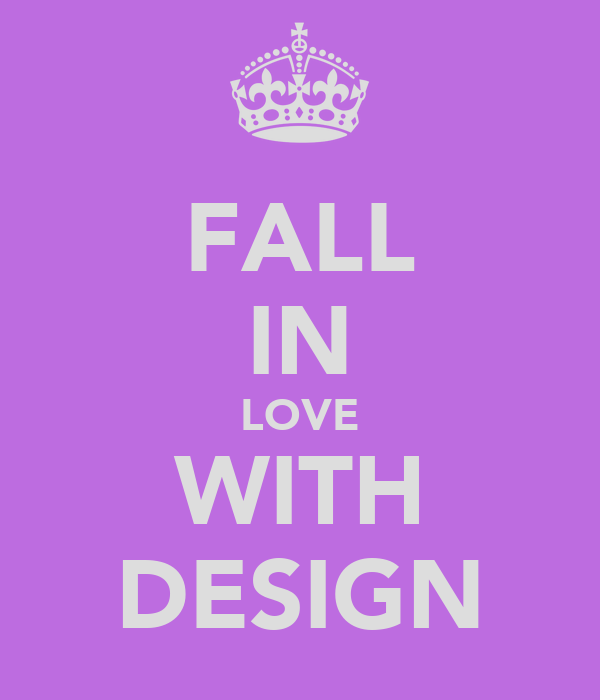 FALL IN LOVE WITH DESIGN