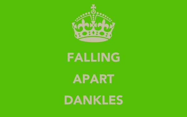 FALLING APART DANKLES