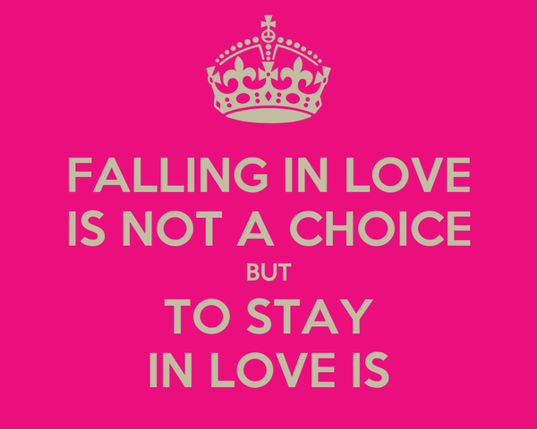 FALLING IN LOVE IS NOT A CHOICE BUT TO STAY IN LOVE IS