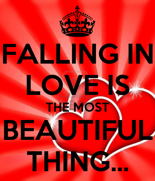 FALLING IN LOVE IS THE MOST BEAUTIFUL THING...