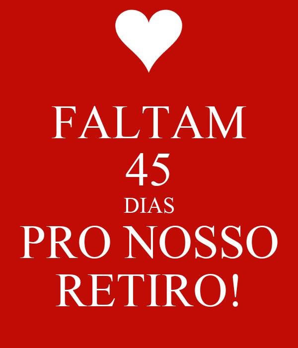 FALTAM 45 DIAS PRO NOSSO RETIRO!
