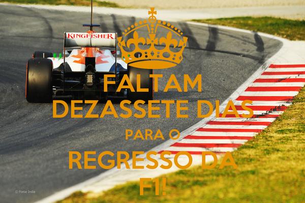 FALTAM DEZASSETE DIAS PARA O REGRESSO DA F1!