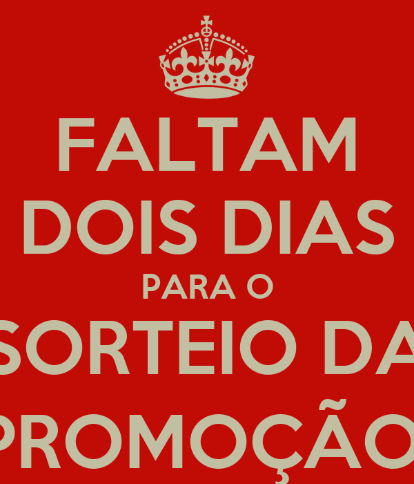 FALTAM DOIS DIAS PARA O SORTEIO DA PROMOÇÃO!