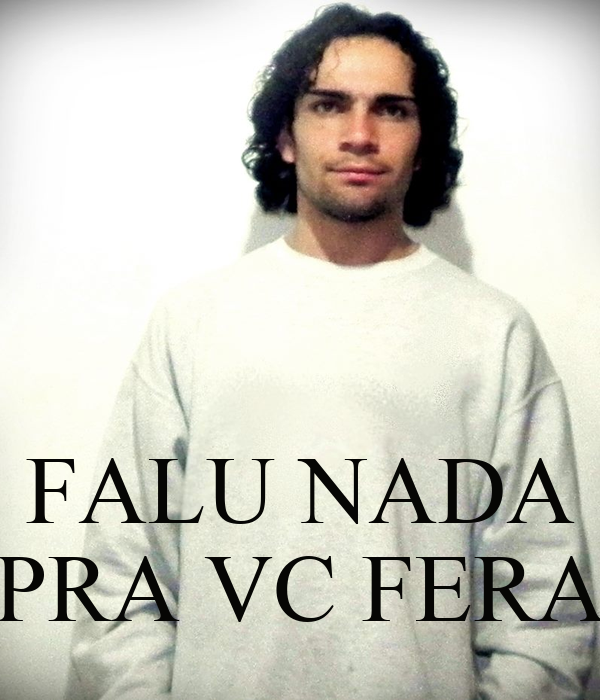 FALU NADA PRA VC FERA