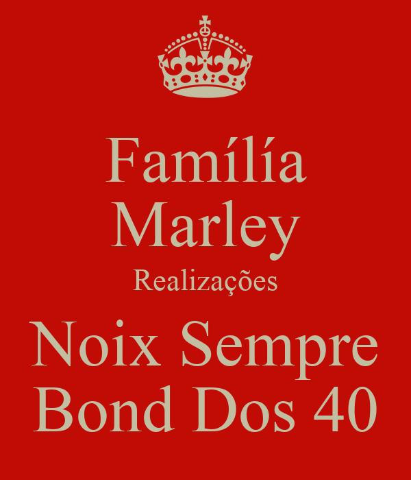 Famílía Marley Realizações Noix Sempre Bond Dos 40