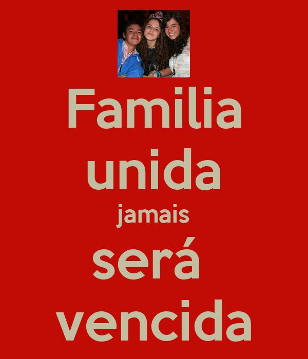 Familia unida jamais será  vencida