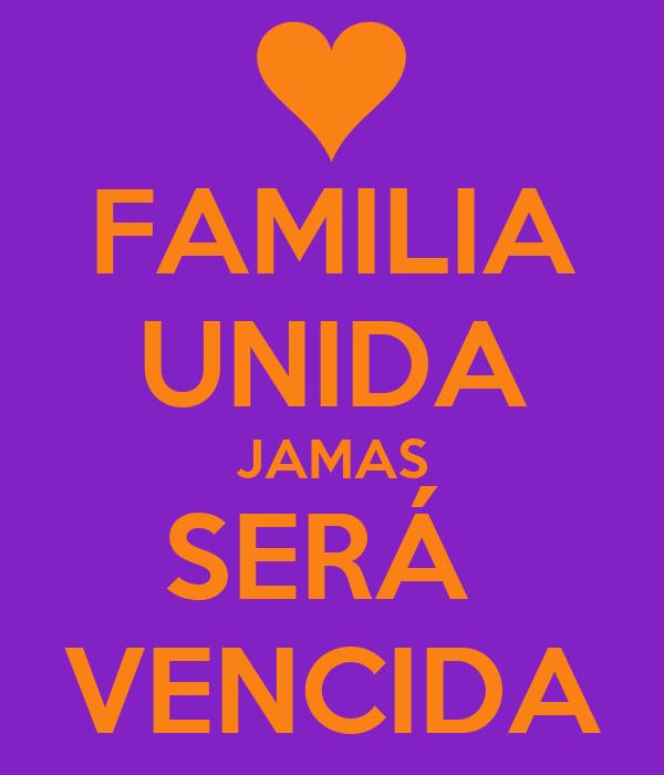FAMILIA UNIDA JAMAS SERÁ  VENCIDA