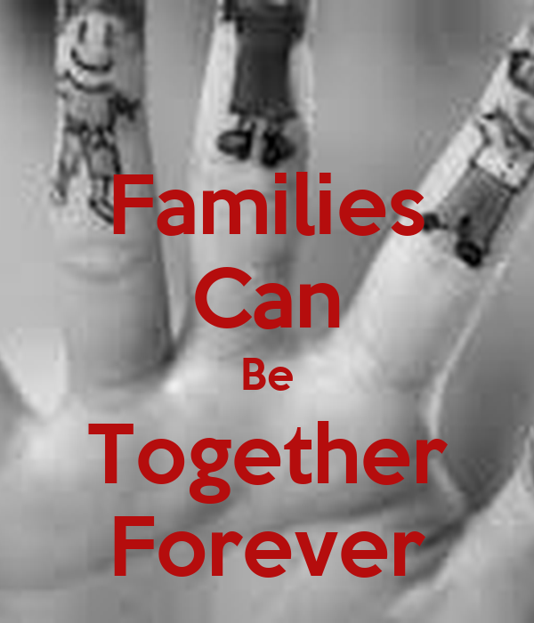Families Can Be Together Forever