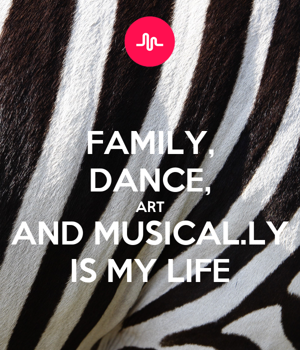 FAMILY, DANCE, ART AND MUSICAL.LY IS MY LIFE