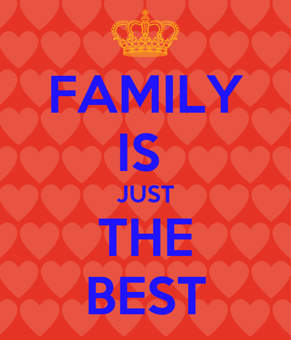 FAMILY IS  JUST THE BEST