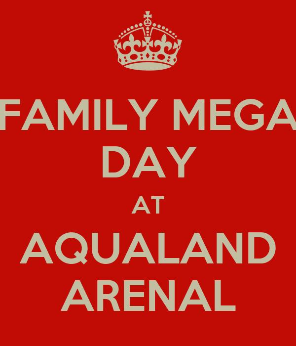 FAMILY MEGA DAY AT AQUALAND ARENAL