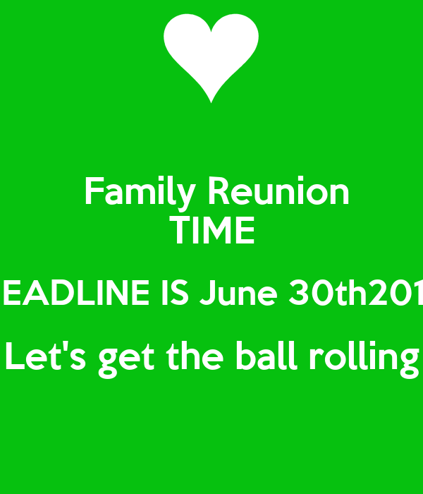 Family Reunion TIME DEADLINE IS June 30th2015 Let's get the ball rolling