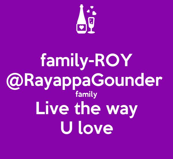 family-ROY @RayappaGounder  family Live the way U love