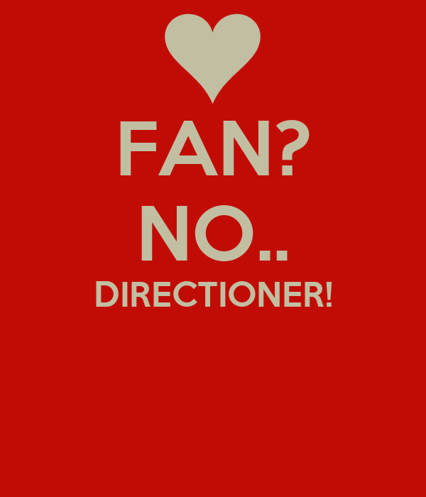 FAN? NO.. DIRECTIONER!